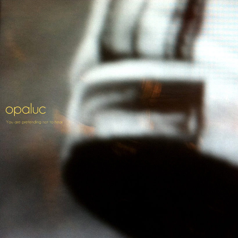 opaluc - you are pretending not to hear